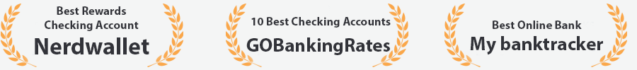 awards Best Rewards Checking Account from NerdWallet 10 Best Checking Accounts from GoBankingRates  Best Online Bank from MyBankTracker